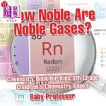 【中商海外直订】How Noble Are Noble Gases? Chemistry Book for Kids