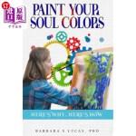【中商海外直订】Paint Your Soul Colors: here's why, here's how