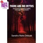 【中商海外直订】There are no myths: Sasquatch, Aliens, Fairies, Gno