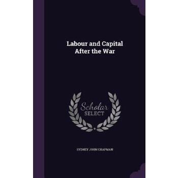 【预订】Labour and Capital After the War 预订商品,需要1-3个月发货,非质量问题不接受退换货。