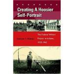 【预订】Creating a Hoosier Self-Portrait: The Federal Writers'