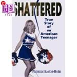 【中商海外直订】Shattered: True Story of an American Teenager