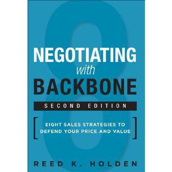 【预订】Negotiating with Backbone: Eight Sales Strategies to Defend Your Price and Value 预订商品,需要1-3个月发货,非质量问题不接受退换货。