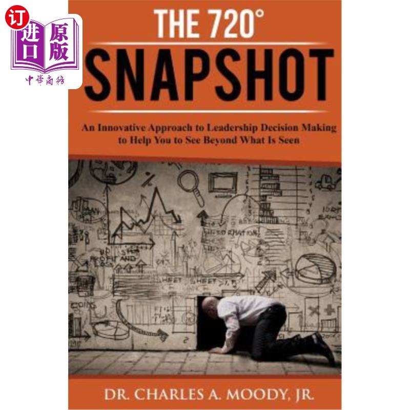 【中商海外直订】The 720 Snapshot: An Innovative Approach to Leadership Decision Making to Help You See Be...
