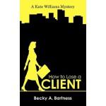 【预订】How to Lose a Client: A Kate Williams Mystery