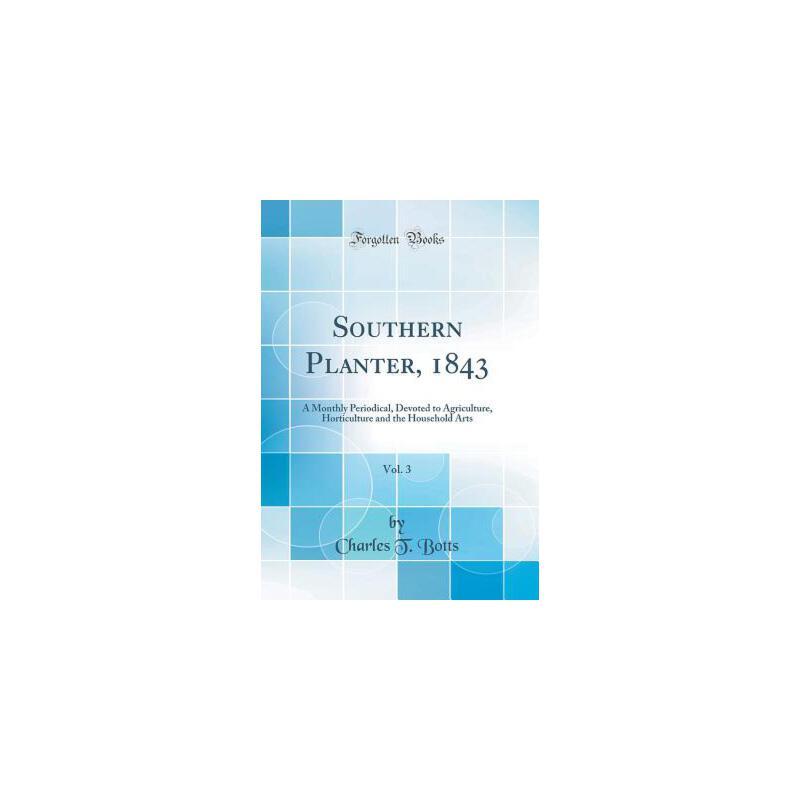 【预订】Southern Planter, 1843, Vol. 3: A Monthly Periodical, Devoted to Agriculture, Horticulture and the Household Arts (Classic Reprint) 预订商品,需要1-3个月发货,非质量问题不接受退换货。