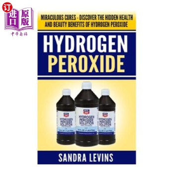 【中商海外直订】Hydrogen Peroxide: Miraculous Cures - Discover the Hidden Health and Beauty Benefits of H... 海外发货,付款后预计2-4周到货