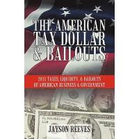 【预订】The American Tax Dollar & Bailouts: 2011 Taxes, Liquidi