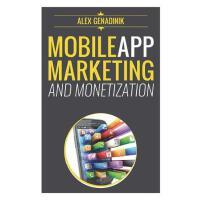 【预订】Mobile App Marketing and Monetization: How to Promote M