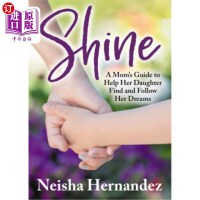 【中商海外直订】Shine: A Mom's Guide to Help Her Daughter Find and