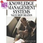 【中商海外直订】Knowledge Management Systems: Value Shop Creation