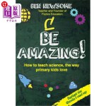 【中商海外直订】Be Amazing: How to teach science the way primary ki