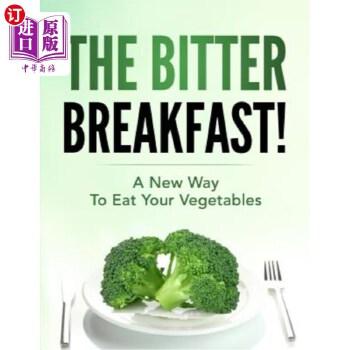 【中商海外直订】The Bitter Breakfast: A New Way to Eat Your Vegetables