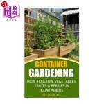 【中商海外直订】Container Gardening: How To Grow Vegetables, Fruits