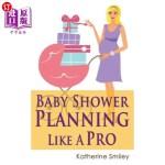 【中商海外直订】Baby Shower Planning Like a Pro: A Step-By-Step Gui