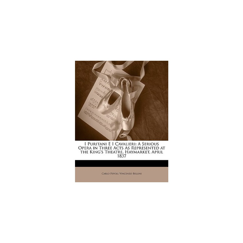【预订】I Puritani E I Cavalieri: A Serious Opera in Three Acts as Represented at the King's Theatre, Haymarket, April 1837 预订商品,需要1-3个月发货,非质量问题不接受退换货。