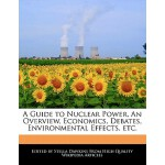 【预订】A Guide to Nuclear Power, an Overview, Economics, Debat