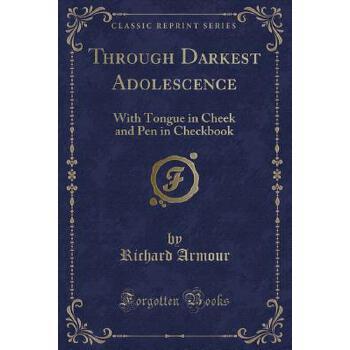 【预订】Through Darkest Adolescence: With Tongue in Cheek and Pen in Checkbook (Classic Reprint) 预订商品,需要1-3个月发货,非质量问题不接受退换货。