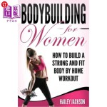 【中商海外直订】Bodybuilding for Women: How to Build a Strong and F