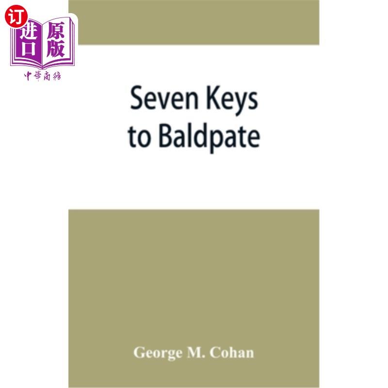 【中商海外直订】Seven keys to Baldpate; a mysterious melodramatic farce, in a prologue, two acts, and an ...