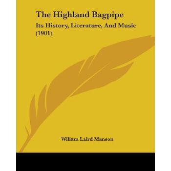 【预订】The Highland Bagpipe: Its History, Literature, and Music (1901) 预订商品,需要1-3个月发货,非质量问题不接受退换货。
