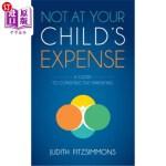 【中商海外直订】Not at Your Child's Expense: A Guide to Constructiv