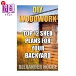 【中商海外直订】DIY Woodwork: Top 12 Shed Plans For Your Backyard
