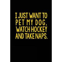 【预订】I Just Want to Pet My Dog, Watch Hockey and Take Naps: L