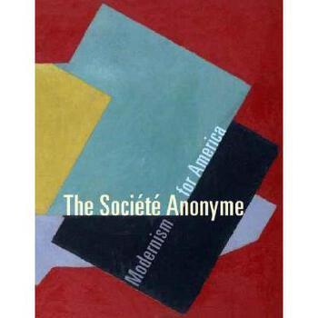 【预订】The Societe Anonyme: Modernism for America 美国库房发货,通常付款后3-5周到货!