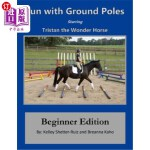 【中商海外直订】Tristan the Wonder Horse and Fun with Ground Poles: