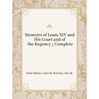 Memoirs of Louis XIV and His Court and of the Regency ? Com