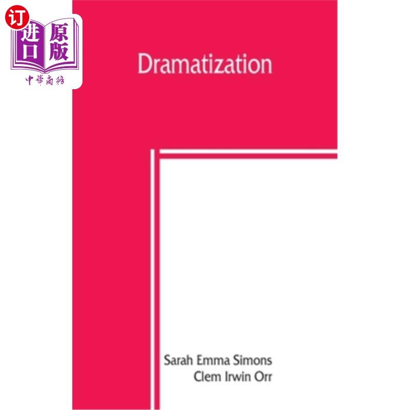 【中商海外直订】Dramatization; selections from English classics adapted in dramatic form