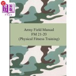 【中商海外直订】Army Field Manual FM 21-20 (Physical Fitness Traini