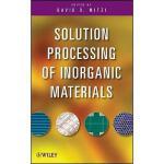 【预订】Solution Processing of Inorganic Materials