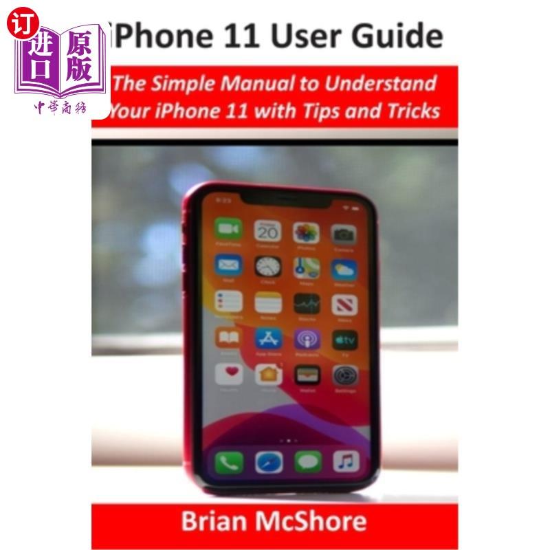 【中商海外直订】iPhone 11 User Guide: The Simple Manual to Understand Your iPhone 11 with Tips and Tricks
