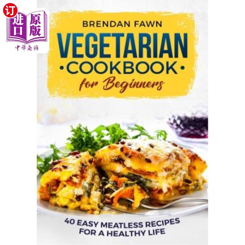 【中商海外直订】Vegetarian Cookbook for Beginners: 40 Easy Meatless Recipes for a Healthy Life