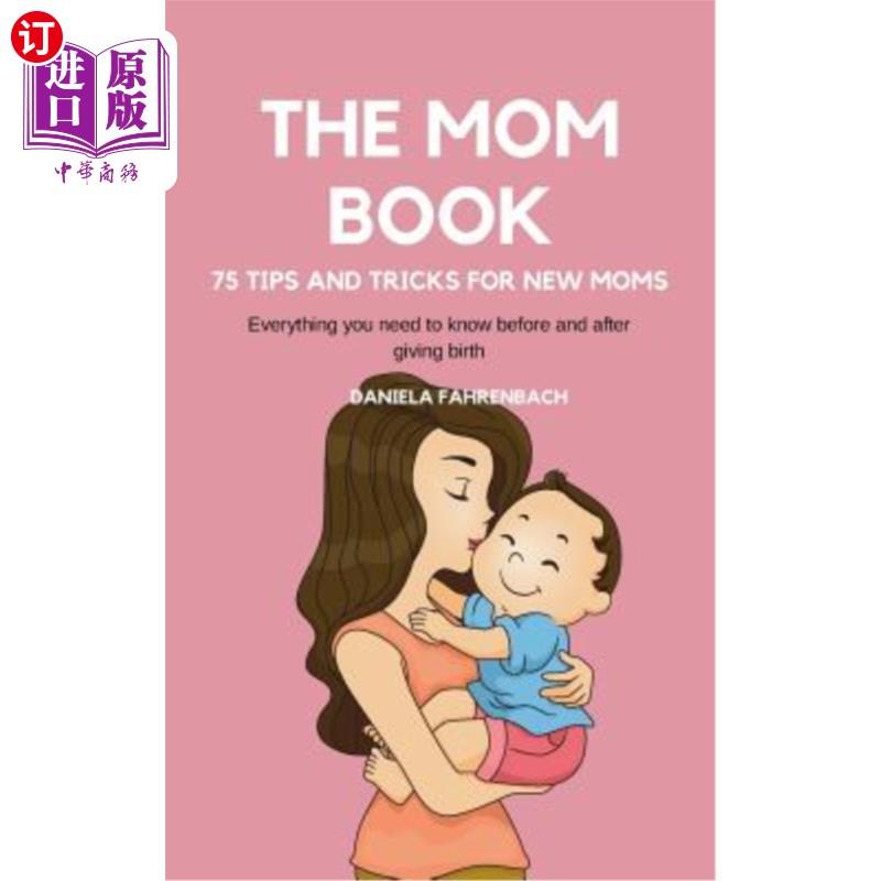 【中商海外直订】The Mom Book. 75 Tips and Tricks for New Moms . Everything you need to know before and af...