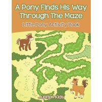 【预订】A Pony Finds His Way Through The Maze: Little Pony Acti