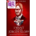 【中商海外直订】I Want to Be Like Jürgen Klopp: And Other Strange T