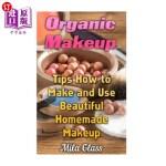 【中商海外直订】Organic Makeup: Tips How to Make and Use Beautiful