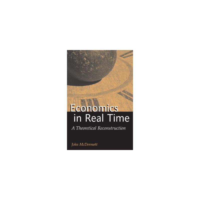 【预订】Economics in Real Time: A Theoretical Reconstruction 预订商品,需要1-3个月发货,非质量问题不接受退换货。