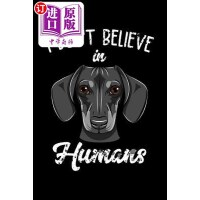 【中商海外直订】I Don't Believe in Humans: Funny Doxie Gift: This I