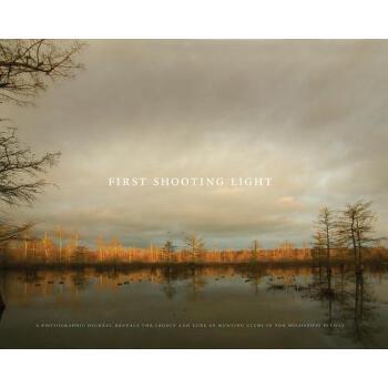 【预订】First Shooting Light: A Photographic Journal Reveals the Legacy and Lure of Hunting Clubs in the Mississippi Flyway 预订商品,需要1-3个月发货,非质量问题不接受退换货。