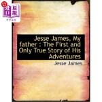 【中商海外直订】Jesse James, My Father: The First and Only True Sto