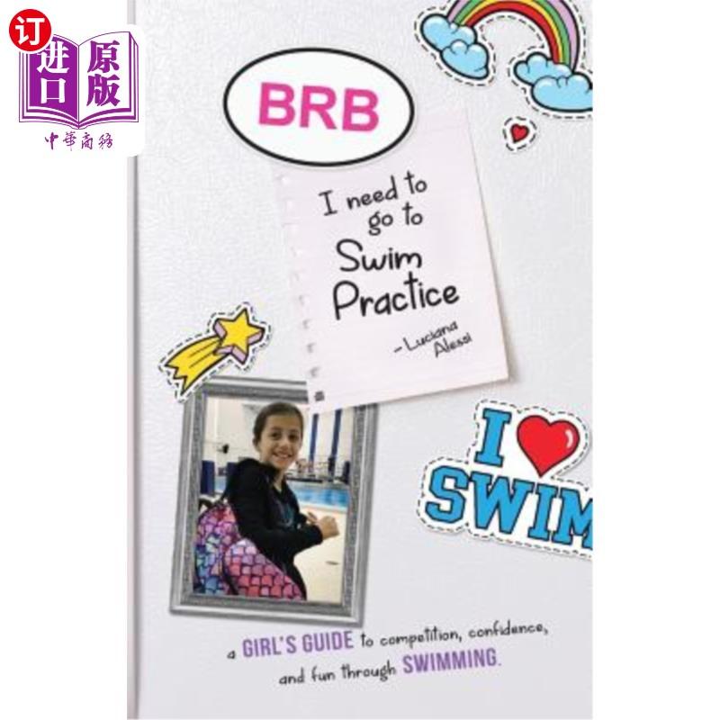 【中商海外直订】Brb, I Need to Go to Swim Practice: A Girl's Guide to Competetion, Confidence, and Fun Th...