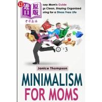【中商海外直订】Minimalism for Moms: The Busy Mom's Guide to Keepin