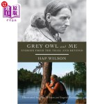 【中商海外直订】Grey Owl and Me: Stories from the Trail and Beyond