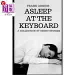 【中商海外直订】Asleep at the Keyboard: A Collection of Short Stori