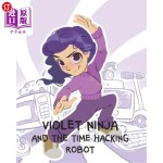 【中商海外直订】Violet Ninja and the Time Hacking Robot