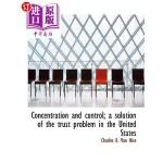 【中商海外直订】Concentration and Control; A Solution of the Trust